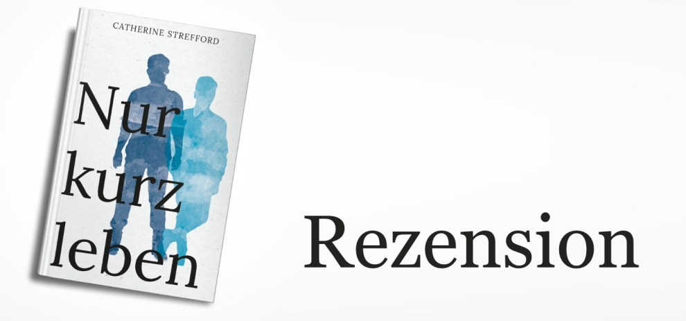 """Rezension – """"Nur kurz leben"""" von Catherine Strefford"""