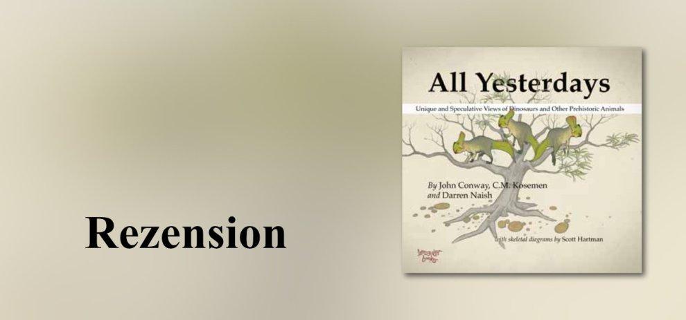 """[Rezension] """"All Yesterdays"""" von John Conway, C.M. Kosemen und Darren Naish"""