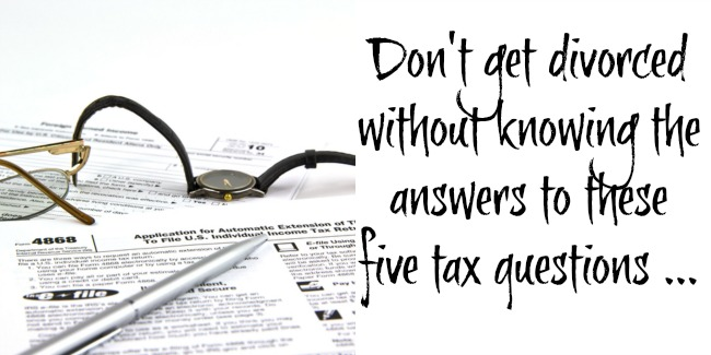 5 Things You Need To Know About Taxes BEFORE You Divorce
