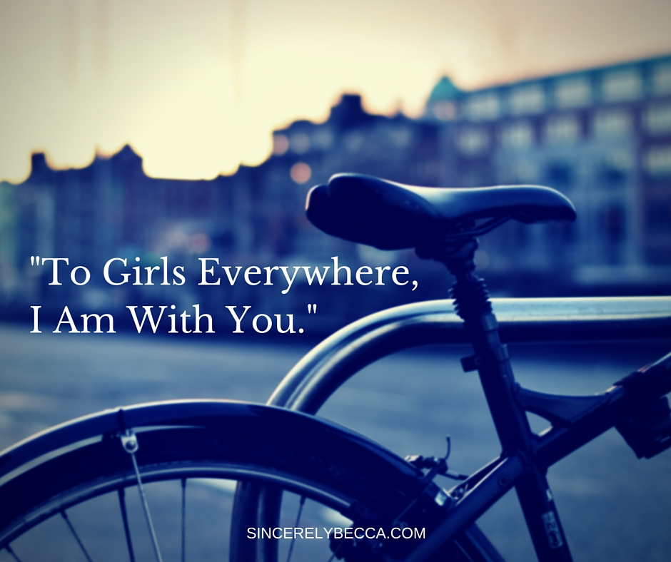 """To Girls Everywhere, I Am With You."""