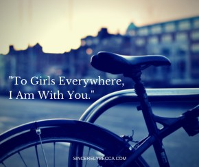 -To Girls Everywhere, I Am With You.-.jpg