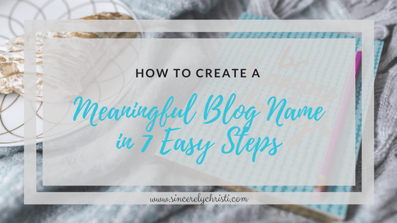 How to Create a Meaningful Blog Name in 7 Easy Steps