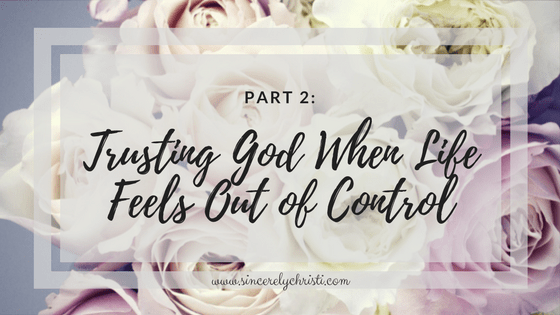 Part 2: Trusting God When Life Feels Out of Control