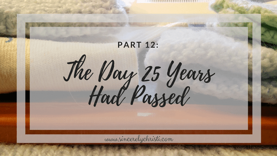 Part 12: The Day 25 Years Had Passed and God's Goodness Abounds