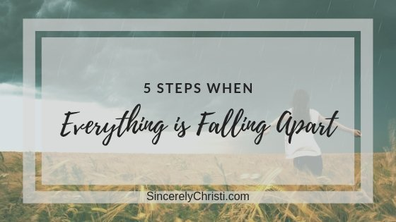 5 Steps You Can Take When Everything is Falling Apart