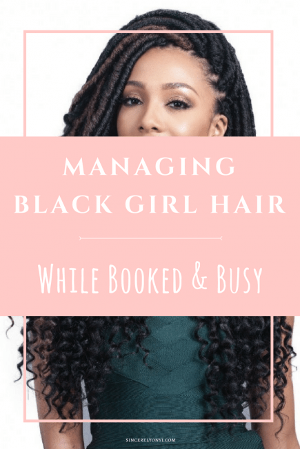 Managing Black Girl Hair While Booked & Busy