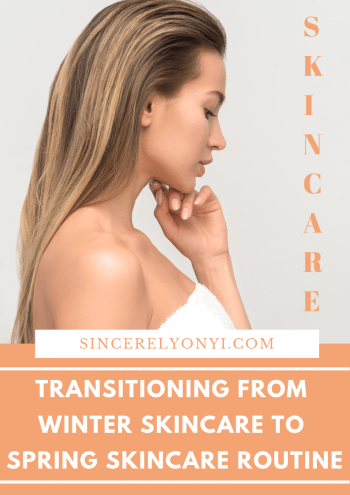 Transitioning From Winter Skincare To Spring Skincare Routine