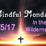 Mindful Monday Devotional for 2-5-17 in the wilderness