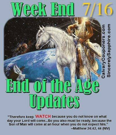 End of the Age Updates for 7-16-17