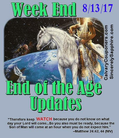 End of the Age Prophecy Updates for 8/13/17