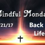Mindful Monday Devotional -Back to Life