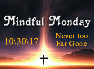 Mindful Monday Devotional - Never Too Far Gone