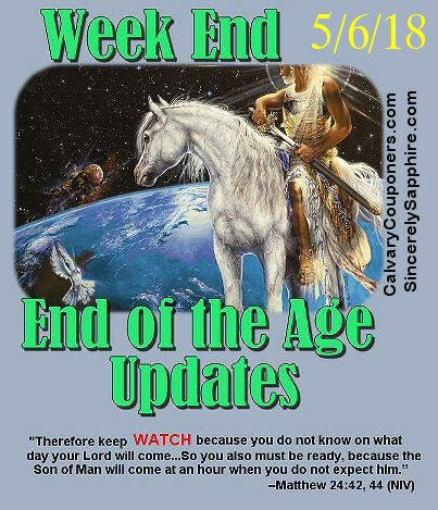End of the Age Prophecy Updates for 5/6/18