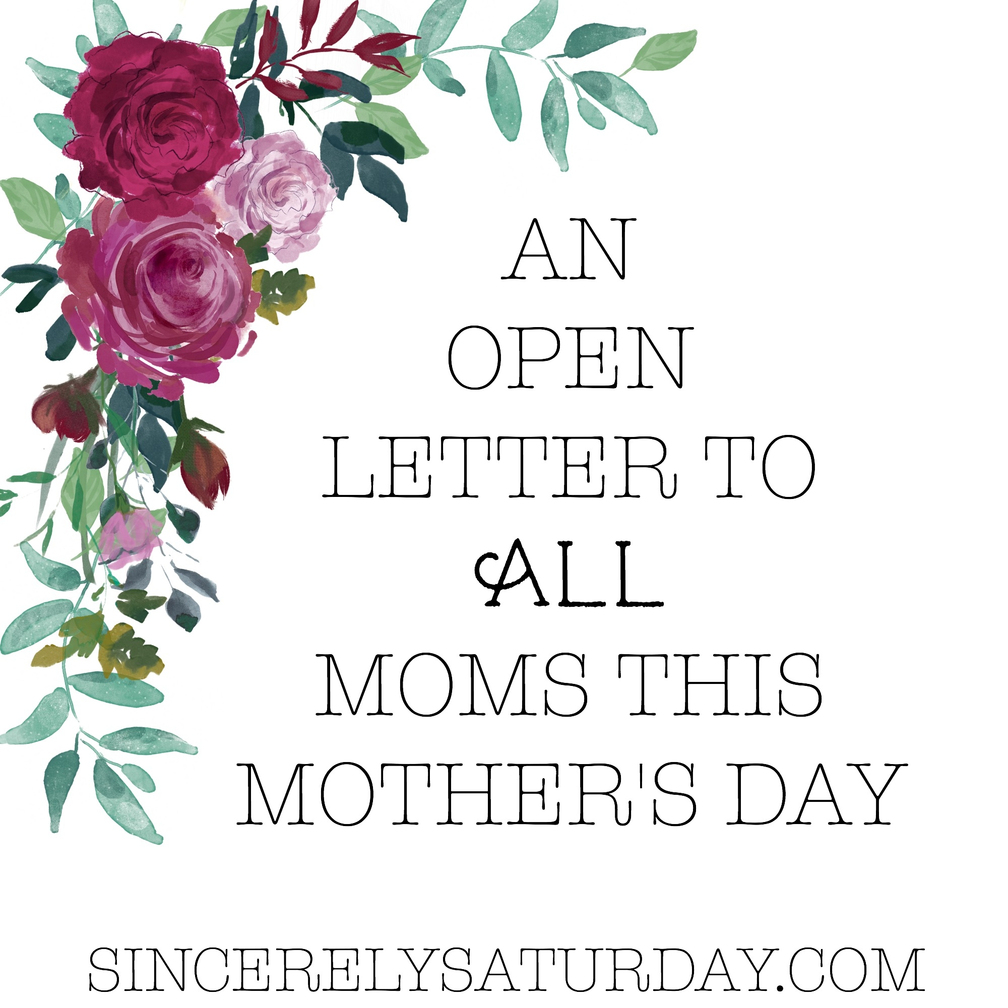 AN OPEN LETTER TO ALL MOMS THIS MOTHER'S DAY | Sincerely Saturday