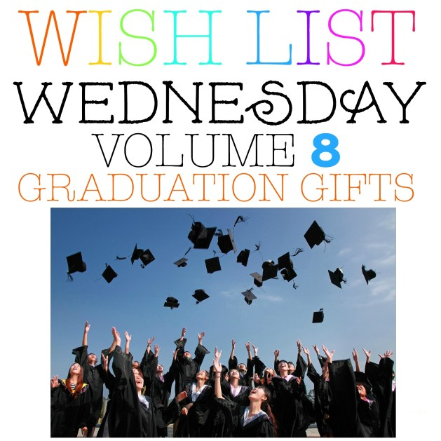 GRADUATION GIFTS - WISH LIST WEDNESDAY #8
