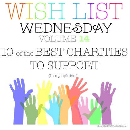 10 of the BEST CHARITIES TO SUPPORT - WISH LIST WEDNESDAY 14