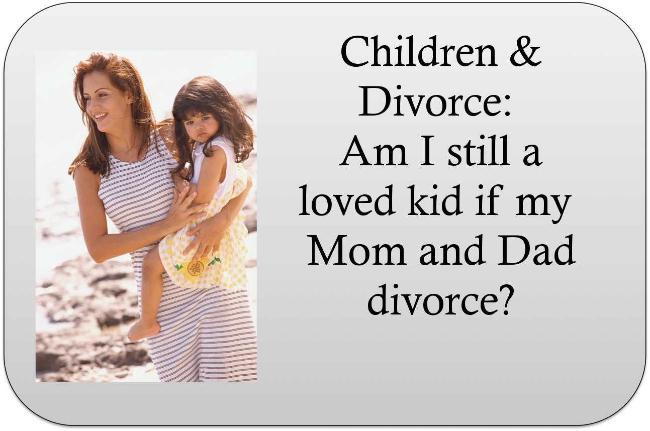 Children Amp Divorce Am I Still A Loved Kid If My Mom And