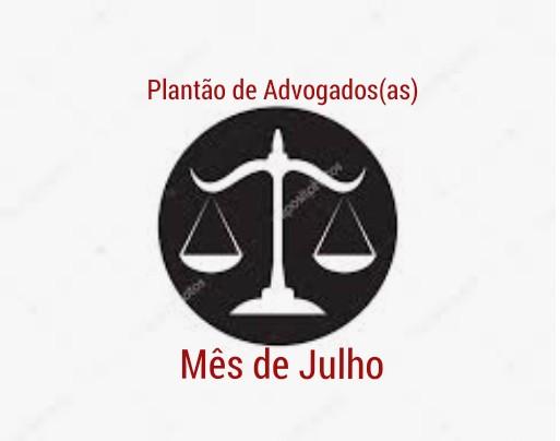 PLANTÕES DOS ADVOGADOS MÊS DE JULHO/2019