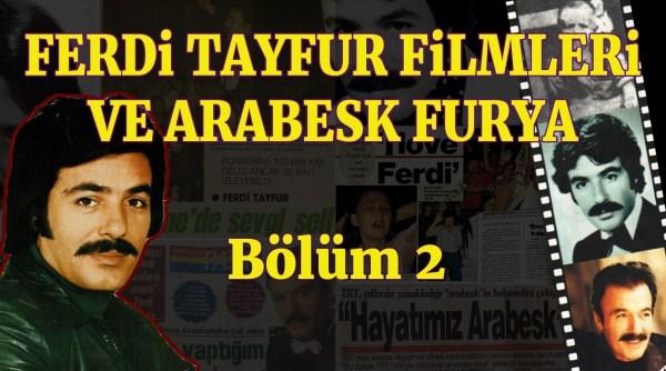 Ferdi Tayfur Filmleri ve Arabesk Furya Bölüm 2