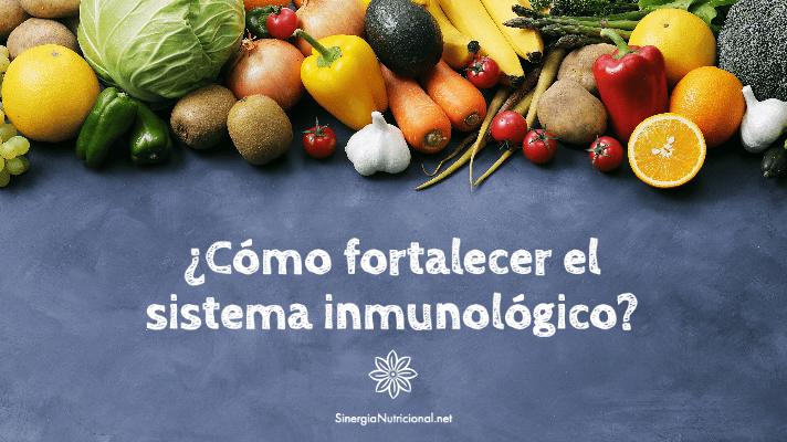 ¿Cómo fortalecer el sistema inmunológico?