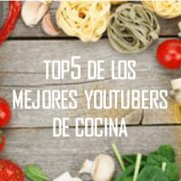 El TOP5 de los mejores youtubers de cocina