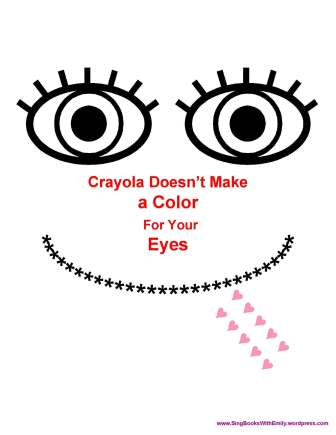 Crayola Doesn't Make a Color for Your Eyes, a Delightful