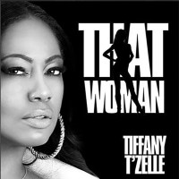 New Music: Tiffany 'T'Zelle' Wilson - That Woman