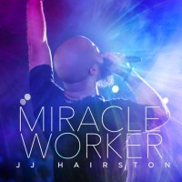 Music - JJ Hairston & Youthful Praise - 'Miracle Worker'