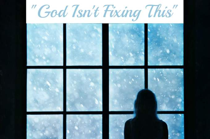 "Thoughts From a Mom Who has Also Believed ""God Isn't Fixing This"""