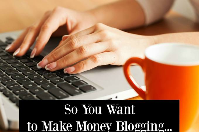 So You Want to Make Money Blogging... 3 Ways to Start!