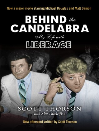 Behind the Candelabra: My Life with Liberace by Scott Thorson
