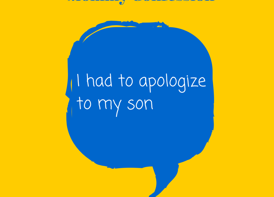 Mommy Confession: I Had to Apologize to My Son