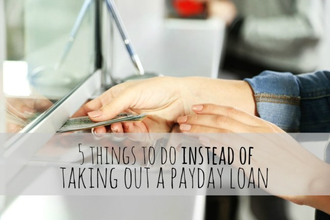 5 Things To Do Instead Of Taking Out A Payday Loa