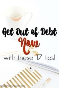 Get out of debt now with these 17 tips!