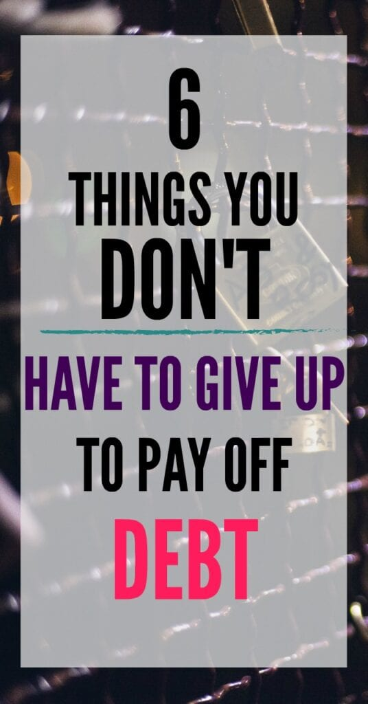 Paying off debt is a huge undertaking. However, that does not mean you have to be miserable!! Here are six things you don't have to give up to pay off debt.