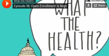 What The Health? Open Enrollment is Nigh