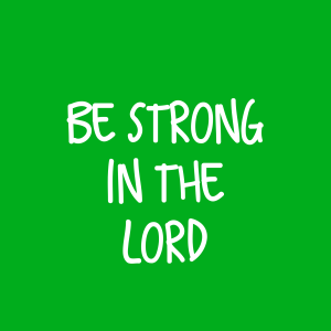 Be Strong in the Lord Curricula – 8 Lessons