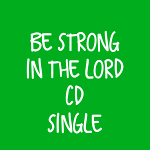 Be Strong in the Lord CD – Single