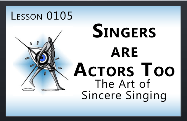 Singing Lessons - Singers are Actors too.
