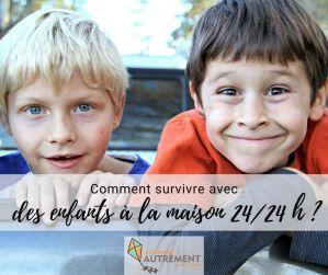 Comment survivre avec ses enfants 24h/24 à la maison ?