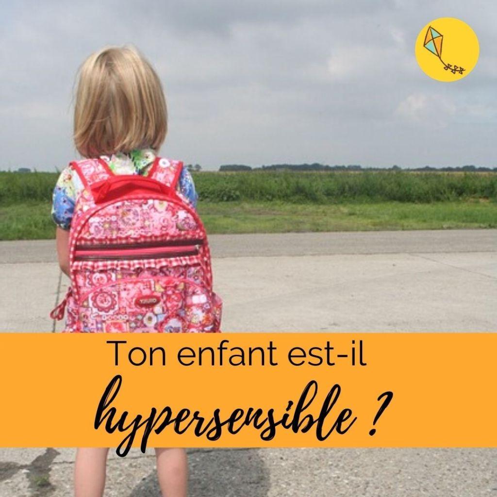 comment savoir si ton enfant est hypersensible ? Comment l'aider ?