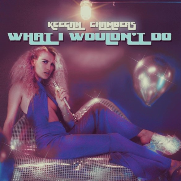 Keegan Chambers- What I Wouldn't Do