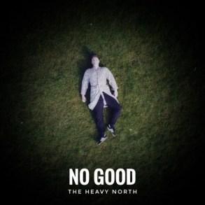 The Heavy North - No Good