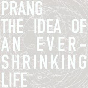 Prang-The Idea of an Ever-Shrinking Life