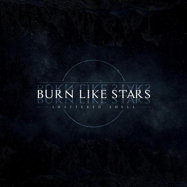 Burn Like Stars-Shattered Shell