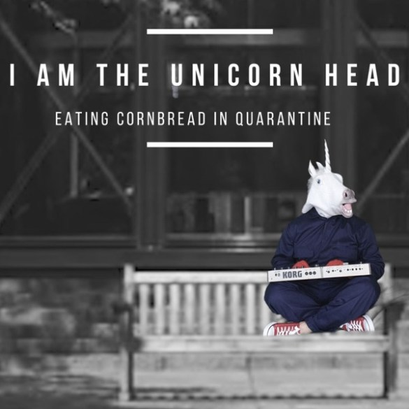 I am the Unicorn Head-Eating Cornbread in Quarantine