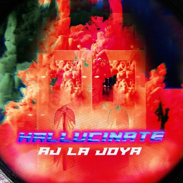 AJ La Joya - Hallucinate