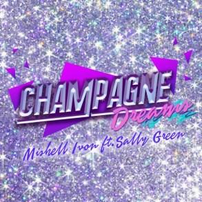 Mishell Ivon - Champagne Dreams