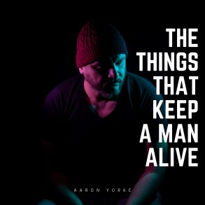 Aaron Yorke - The Things That Keep a Man Alive