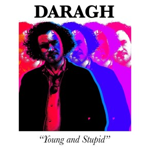 Daragh - Young and Stupid
